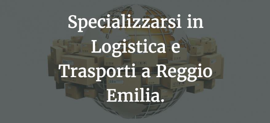 Specializzarsi in Logistica e Trasporti a Reggio Emilia.