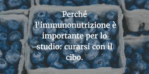 Perché l'immunonutrizione è importante per lo studio: curarsi con il cibo.