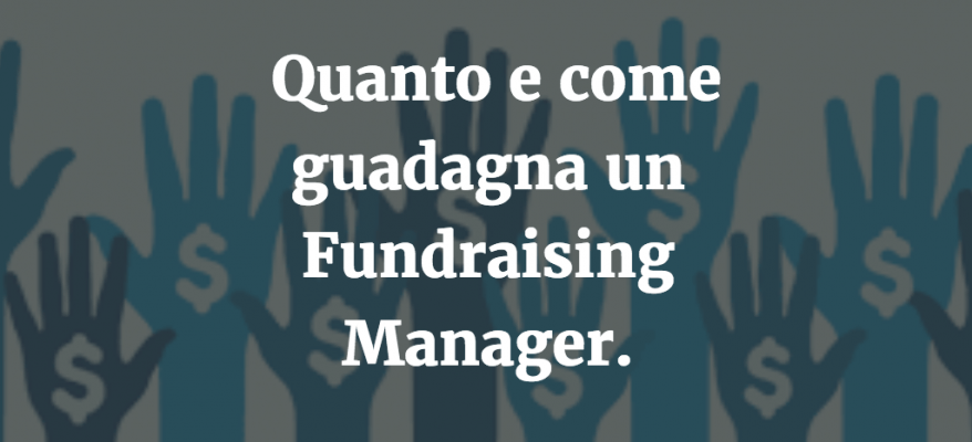 Quanto e come guadagna un Fundraising Manager.