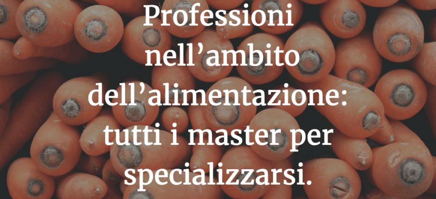 Professioni nell'ambito dell'alimentazione: tutti i master per specializzarsi.